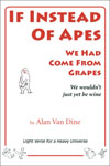 Click for details on If Instead of Apes We Had Come From Grapes by Alan Van Dine, Light verse for a heavy universe. Pittsburgh Pennsylvania, poetry