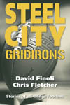 Click for details on Steel City Gridirons by David Finoli and Chris Fletcher, stories of all things football, Pittsburgh Steelers, Western Pennsylvania football, local topic